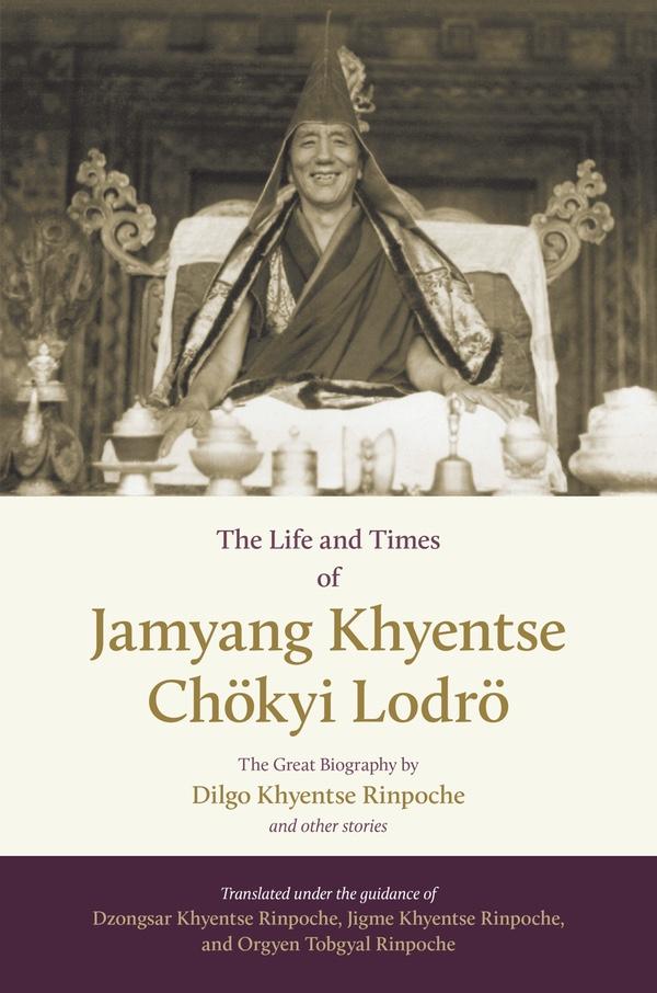 The Life and Times of Jamyang Khyentse Chokyi Lodro
